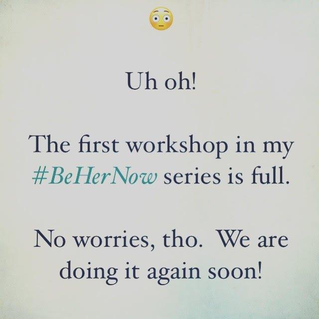 Nikki's #BeHerNow Workshop Dec 15th (FULL)