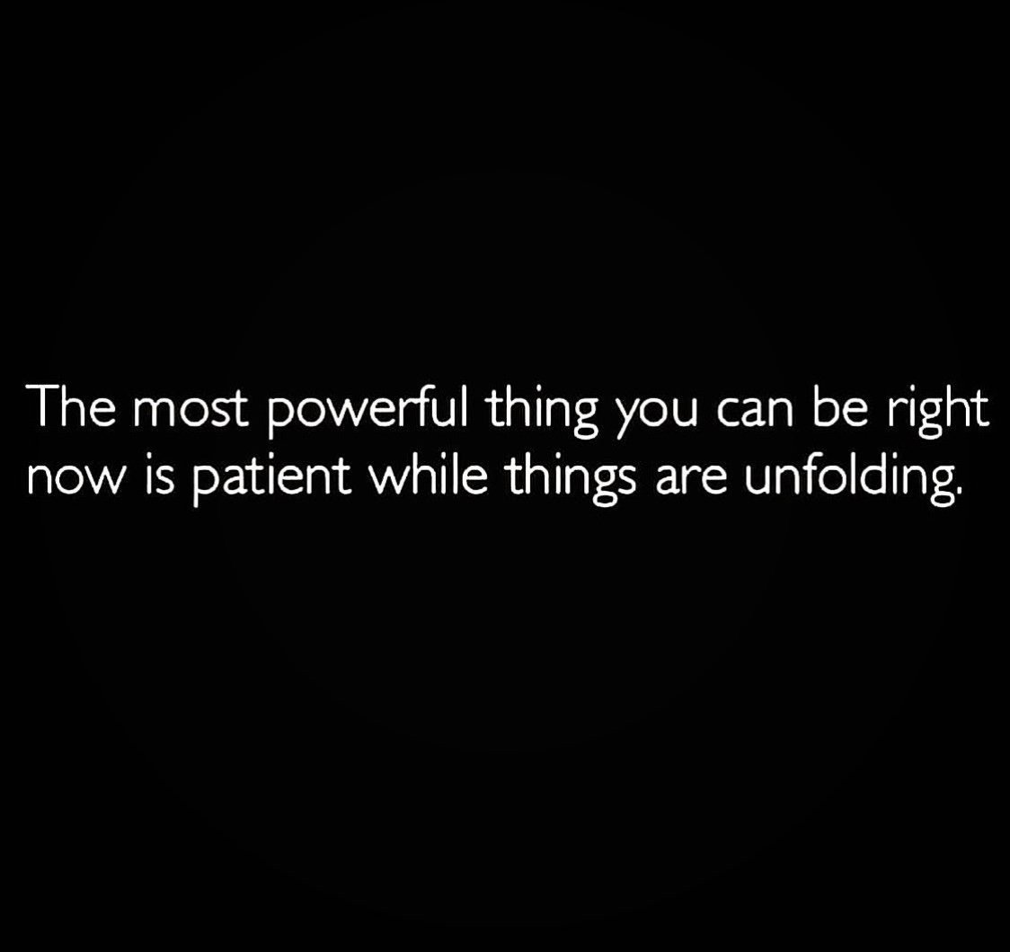 The Most Powerful Thing You Can Be Right Now is PATIENT.